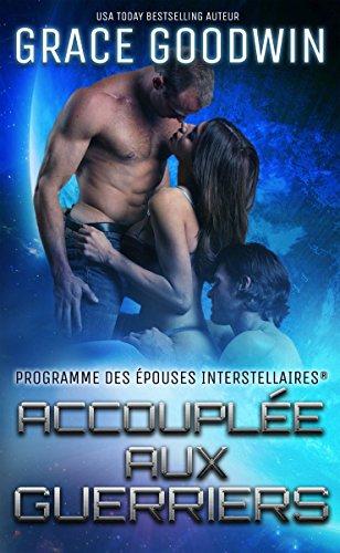 Accouplée aux guerriers (Programme des Épouses Interstellaires t. 4) (French Edition)
