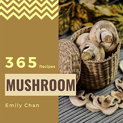 Mushroom Recipes 365: Enjoy 365 Days With Amazing Mushroom Recipes In Your Own Mushroom Cookbook! (Wild Mushroom Cookbook, Morel Mushroom Cookbook, Mushroom ... Recipe Book, Wild Mushroom Recipes [Book 1] ()
