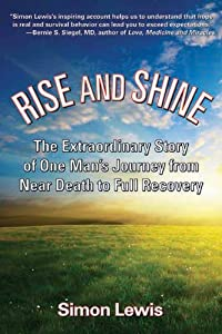 Rise and Shine: The Extraordinary Story of One Man's Journey from Near Death to Full Recovery by Santa Monica Press