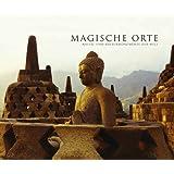 Magische Orte: Natur- und Kulturmonumente der Welt