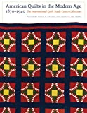 American Quilts in the Modern Age, 1870-1940: The International Quilt Study Center Collections