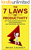 Productivity: The 7 Laws Of Productivity: 10X Your Success With Focus, Time Management, Self-Discipline, And Action. (7 Laws Series, Productivity, Time Management, Procrastination)