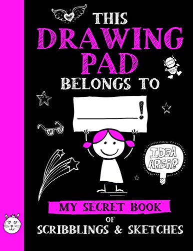 This Drawing Pad Belongs to ______! My Secret Book of Scribblings and Sketches: Sketchbook for Kids, Great Art Supplies…