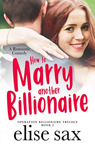 How to Marry Another Billionaire (Operation Billionaire Trilogy Book 2)