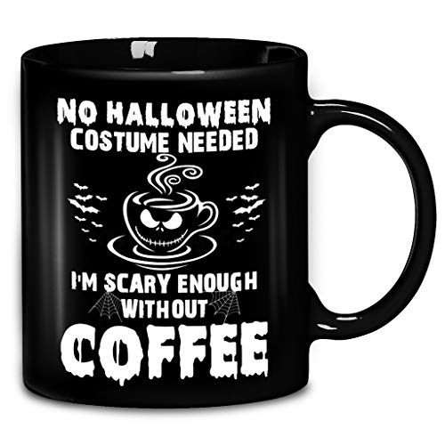 No Halloween Costume Needed I'M Scary Enough Without Coffee Coffee Mug 11oz & 15oz Ceramic Tea Cups ()