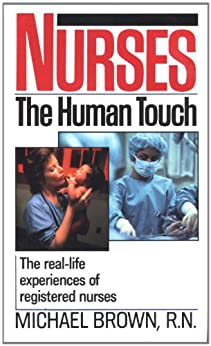 Nurses: The Real-Life Experiences of Registered Nurses by [Brown Rn, Michael]
