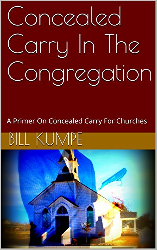 Concealed Carry In The Congregation: A Primer On Concealed Carry For Churches by [Kumpe, Bill]