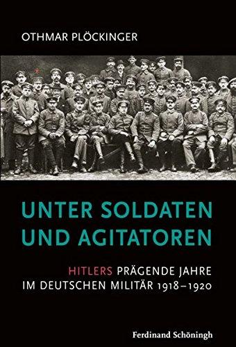 unter-soldaten-und-agitatoren-hitlers-prgende-jahre-im-deutschen-militr-1918-1920