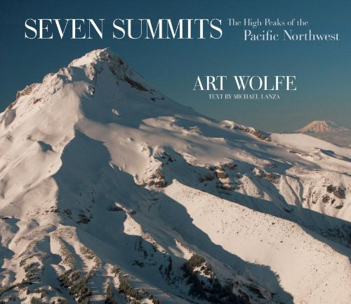 Seven Summits: The High Peaks of the Pacific Northwest Michael Lanza