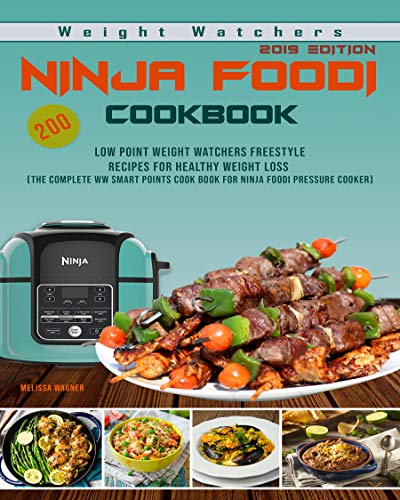Weight Watchers Ninja Foodi Cookbook 2019: 200 Low Point Weight Watchers Freestyle Recipes for Healthy Weight Loss - The Complete WW Smart Points Cook book for Ninja Foodi Pressure Cooker by Melissa Wagner