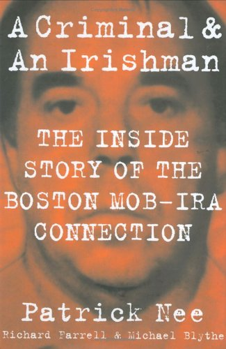 Read Online A Criminal and an Irishman: The Inside Story of the Boston Mob-IRA Connection pdf