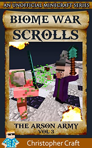 The Biome War Scrolls: The Arson Army (An Unofficial Minecraft -