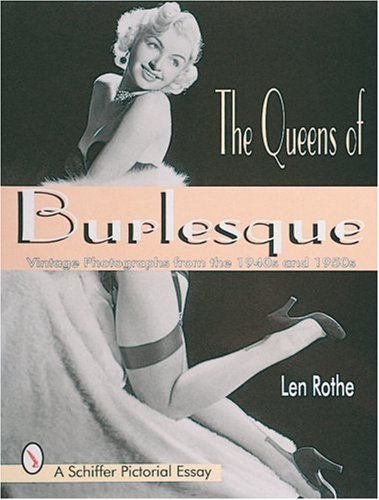 The Queens of Burlesque: Vintage Photographs from the 1940s and 1950s (Schiffer Pictorial Essay)