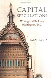Capital Speculations: Writing and Building Washington, D.C. (Becoming Modern: New Nineteenth-Century Studies)