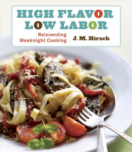 High Flavor, Low Labor: Reinventing Weeknight Cooking: A Cookbook