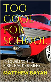 TOO COOL FOR SCHOOL: Prequels to THE FIRECRACKER KING by [BAYAN, MATTHEW]