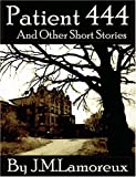 Patient 444 and Other Short Stories, Jim Lamoreux, 1411637704