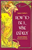 How to Be a Wine Expert, James M. Gabler, 0961352523