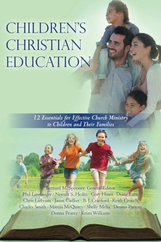 Children's Christian Education: 12 Essentials for Effective Church Ministry to Children and Their Families (Volume 2)