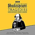 Classic BBC Radio Shakespeare: Tragedies: Hamlet; Macbeth; Romeo and Juliet | William Shakespeare