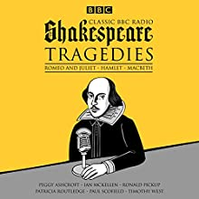 Classic BBC Radio Shakespeare: Tragedies: Hamlet; Macbeth; Romeo and Juliet Radio/TV Program by William Shakespeare Narrated by  full cast, Ian McKellen, Paul Scofield, Peggy Ashcroft