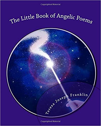 The Little Book of Angelic Poems: Composed with beautiful poetry that is right from the heart and soul