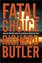 Fatal Choice: Nuclear Weapons and the Illusion of Missile Defense