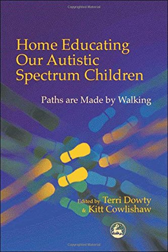 Home Educating Our Autistic Spectrum Children: Paths are Made by Walking