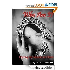 Who Am I? Finding My Identity in Christ Teri Lynne Underwood