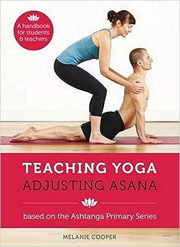 Teaching Yoga Adjusting Asana: Melanie Cooper: 9781906756208 ...