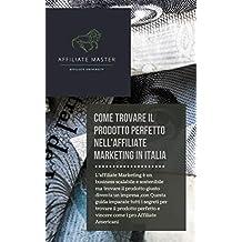 Trovare il Prodotto perfetto per fare Affiliate Marketing in Italia: il Manuale completo per essere profittevole dal giorno 1 (Italian Edition)