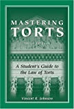 Mastering Torts : A Student's Guide to the Law of Torts, Johnson, Vincent R., 159460035X