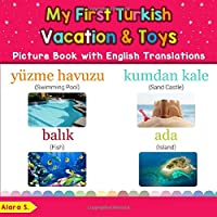 My First Turkish Vacation & Toys Picture Book with English Translations: Bilingual Early Learning & Easy Teaching…