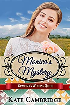 Monica's Mystery: Sweet Historical Western Romance (Grandma's Wedding Quilts Book 5) by [Cambridge, Kate, Quilts, Grandma's Wedding, Americana, Sweet]