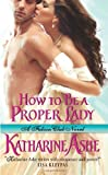 How to Be a Proper Lady, Katharine Ashe, 0062031767