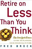 Retire on Less Than You Think, Fred Brock, 0805073744