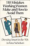 110 Mistakes Working Women Make and How to Avoid Them, JoAnna Nicholson, 1570230145