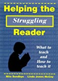Helping the Struggling Reader : What to Teach and How to Teach It, Sundbye, Nita and McCoy, Linda J., 0965951715