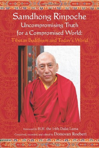 By Samdhong Rinpoche - Samdhong Rinpoche Uncompromising Truth for a Compromised World: T (2006-07-25) [Paperback] ebook