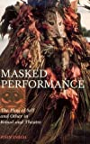 Masked Performance : The Play of Self and Other in Ritual and Theater, Emigh, John, 081221336X