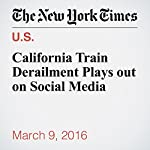 California Train Derailment Plays out on Social Media | Christine Hauser