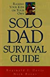 img - for Solo Dad Survival Guide: Raising Your Kids on Your Own book / textbook / text book