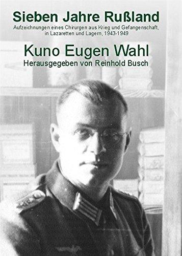 Sieben Jahre Russland. Aufzeichnungen eines Chirurgen aus Krieg und Gefangenschaft, in Lazaretten und Lagern, 1943-1949 (Geschichte(n) der Medizin)