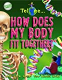 Tell Me How Does My Body Fit Together?, Steve Parker, 184458058X