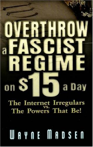 Overthrow a Fascist Regime on $15 a Day Wayne Madsen