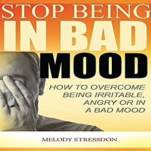 Stop Being in a Bad Mood Audiobook