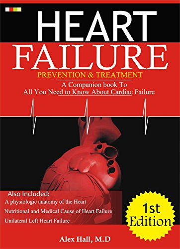 Heart Failure Prevention & Treatment: A Companion Book To All You Need to Know About Cardiac Failure ()