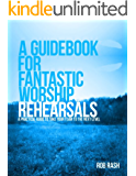 A Guidebook for Fantastic Worship Rehearsals