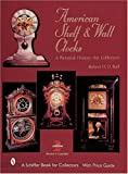American Shelf and Wall Clocks: A Pictorial History for Collectors (A Schiffer Book for Collectors)