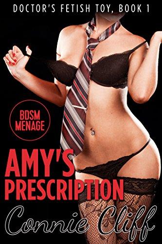 Amy's Prescription (BDSM, Doctor Fetish, Menage Adventures) (Doctor's Fetish Toy Book 1)